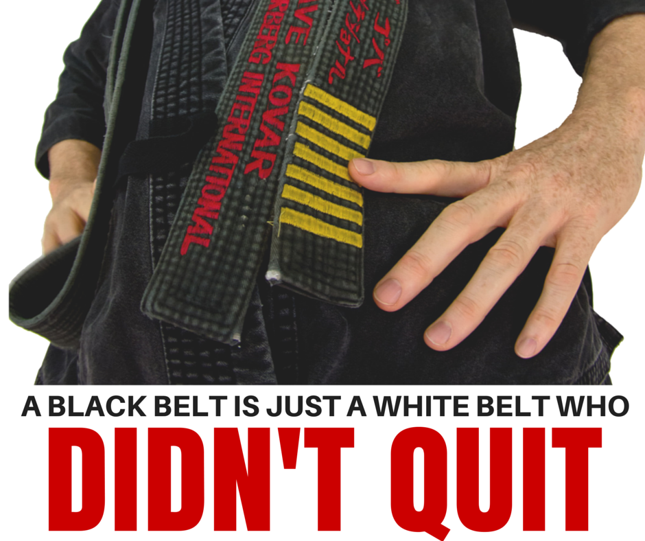 A_BLACK_BELT_IS_JUST_A_WHITE_BELT_WHO_DIDNT_QUIT.png